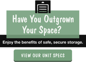 Have You Outgrown Your Space? | View Our Unit Specs
